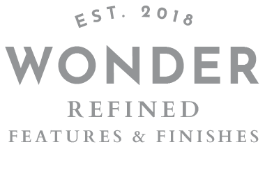 EST. 2018 WONDER REFINDED FEATURES & FINISHES